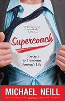 Supercoach 10 Secrets to Transform Anyone's Life. Michael Neill