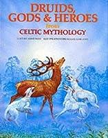 Druids, Gods And Heroes From Celtic Mythology