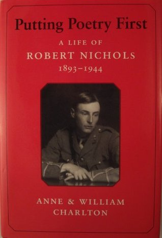 Putting Poetry First: The Life Of Robert Nichols, 1893 1944