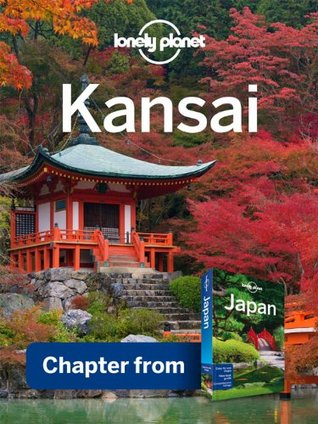 Lonely Planet Kansai: Chapter from Japan Travel Guide