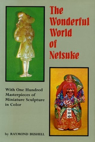 Wonderful World of Netsuke With One Hundred Masterpieces of Miniature Sculpture in Color