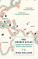 The Edible Atlas: Around the World in Thirty-Nine Cuisines