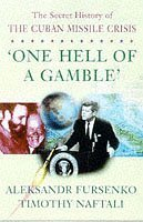 One Hell of a Gamble: Secret History of the Cuban Missile Crisis