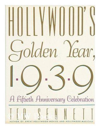 Hollywood's Golden Year, 1939: A Fiftieth Anniversary Celebration
