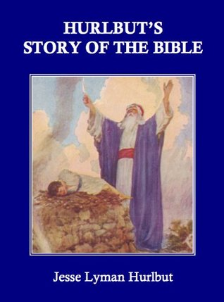 Hurlbut's Story of the Bible for Young and Old: A continuous narrative of the Scriptures told in one hundred sixty-eight stories