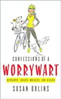 Confessions of a Worrywart: Husbands, Lovers, Mothers, and Others
