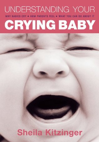 Understanding Your Crying Baby: Why Babies Cry, How Parents Feel And What You Can Do About It by Sheila Kitzinger