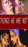 Things We Are Not