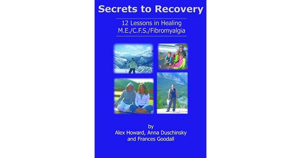 Secrets to Recovery: 12 Lessons in Healing M.E./C.F.S./Fibromyalgia