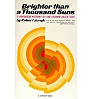 Brighter Than A Thousand Suns: A Personal History Of The Atomic Scientists