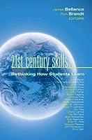 21st Century Skills: Rethinking How Students Learn