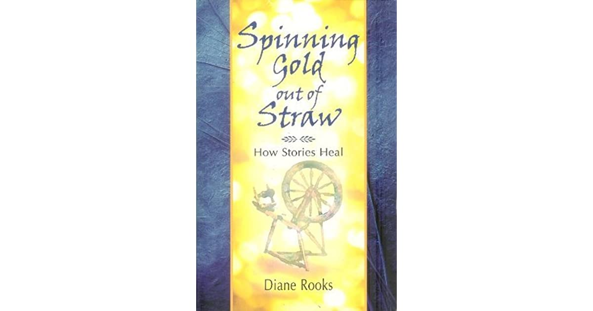 Spinning Gold out of Straw: How Stories Heal