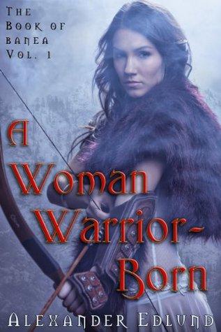 A Woman Warrior Born (The Book of Banea)
