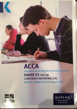 P2 Corporate Reporting Cr (Int and UK) - Exam Kit