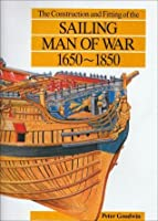 The Construction And Fitting Of The Sailing Man Of War, 1650 1850 (Conway's History Of Sail)