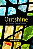 Outshine - An Ovarian Cancer Memoir