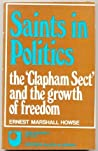 Saints in Politics: The 'Clapham Sect' and the Growth of Freedom