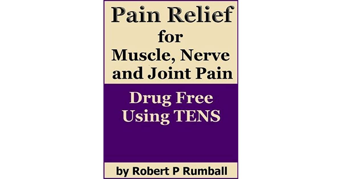 Pain Relief for Joint, Muscle and Nerve Pain, Drug Free Using TENS