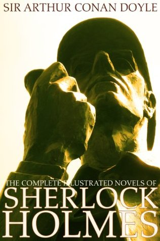 The Complete Illustrated Novels of Sherlock Holmes: A Study in Scarlet, The Sign of the Four, The Hound of the Baskervilles & The Valley of Fear