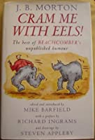 Cram Me With Eels!: The Best Of Beachcomber's Unpublished Humour