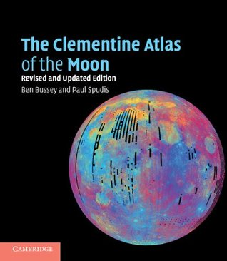 The Clementine Atlas of the Moon. by Ben Bussey, Paul D. Spudis