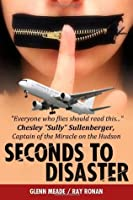 Seconds To Disaster: Insider Secrets, What's Really Going On In Todays Airline Industry: 1