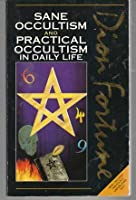 Sane Occultism and Practical Occultism in Daily Life