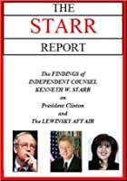 The Starr Report: The Findings Of Independent Counsel Kenneth Starr On President Clinton And The Lewinsky Affair