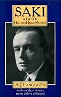Saki, A Life Of Hector Hugh Munro: With Six Short Stories Never Before Collected