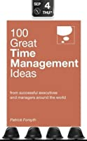 100 Great Time Management Ideas: From successful executives and managers around the world (100 Great Ideas)