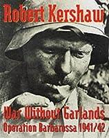 War Without Garlands: Operation Barbarossa 1941