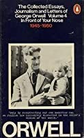 Collected Essays, Journalism and Letters of George Orwell, Vol. 4. In Front of Your Nose: 1945-1950