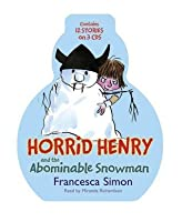 Horrid Henry and the Abominable Snowman: contains 12 stories on 3 CDs