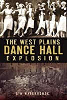 The West Plains Dance Hall Explosion