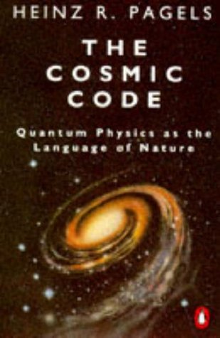 The Cosmic Code: Quantum Physics as the Language of Nature by Heinz