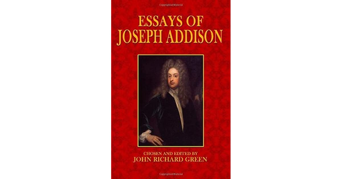 joseph addison periodical essays The spectator, steele-and-addison's spectator, is a monument befitting the most memorable friendship in our history steele was its projector, founder, editor, and he was writer of that part of it which took the widest grasp upon the hearts of men his sympathies were with all england.