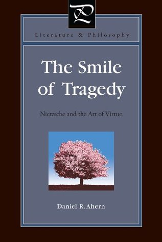 The Smile of Tragedy: Nietzsche and the Art of Virtue (Literature and Philosophy)