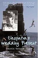Cleopatra's Wedding Present: Travels Through Syria