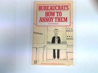 Bureaucrats How To Annoy Them!