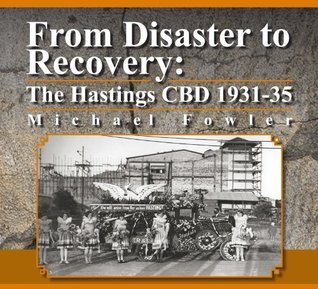 From Disaster to Recovery: The Hastings CBD 1931-35