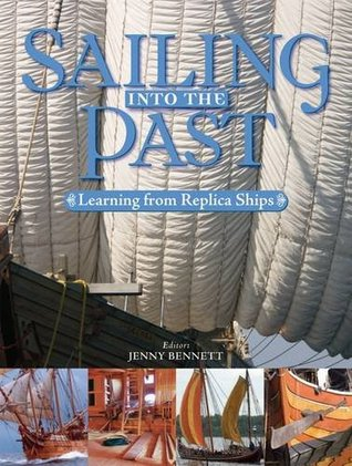 Sailing Into the Past: Learning from Replica Ships. Editor, Jenny Bennett Jenny Bennett