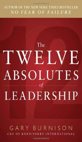 The Twelve Absolutes of Leadership the Twelve Absolutes of Leadership
