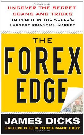 The Forex Edge: Uncover the Secret Scams and Tricks to Profthe Forex Edge: Uncover the Secret Scams and Tricks to Profit in the World's Largest Financial Market It in the World's Largest Financial Market
