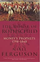 House Of Rothschild Moneys Prophets 1798 To 1848