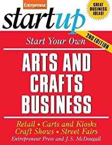 Start Your Own Arts and Crafts Business (StartUp Series)