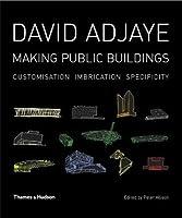 David Adjaye: Making Public Buildings: Specificity, Customization, Imbrication