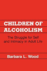 Children of Alcoholism: The Struggle for Self and Intimacy in Adult Life: Strategies for Therapeutic Intervention