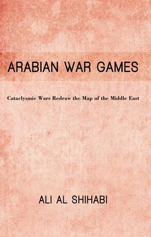Arabian War Games Cataclysmic Wars Redraw The Map Of The Middle East By Ali Al Shihabi