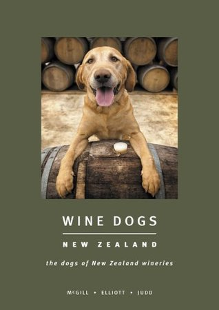Wine Dogs: New Zealand: The Dogs of New Zealand Wineries
