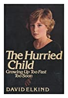The Hurried Child: Growing Up Too Fast Too Fast
